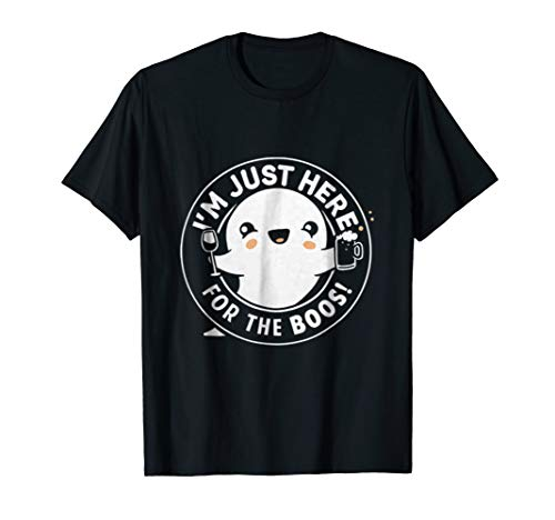 I'm Just Here For The Boos T Shirt -