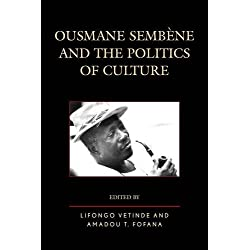 Ousmane Sembene and the Politics of Culture (After the Empire: The Francophone World and Postcolonial France)