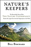 [(Nature's Keepers: The Remarkable Story of How the Nature Conservancy Became the Largest Environmental Organization in the World )] [Author: Birchard] [Apr-2005]