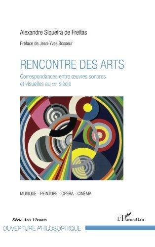 Rencontre des arts: Correspondances entre oeuvres sonores et visuelles au XXe siècle (French Edition)