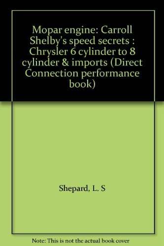 Mopar engine: Carroll Shelby's speed secrets : Chrysler 6 cylinder to 8 cylinder & imports (Direct Connection performance book) (Direct Cylinder)