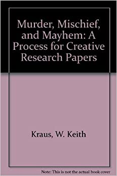 Book Murder, Mischief, and Mayhem: A Process for Creative Research Papers by W. Keith Kraus (1978-06-03)