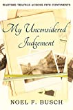 My Unconsidered Judgement: Wartime travels across five continents