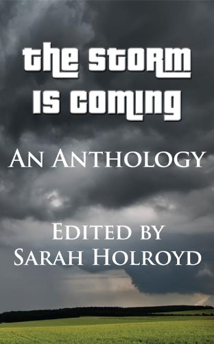 Book: The Storm is Coming - An Anthology by Various, Sarah E. Holroyd