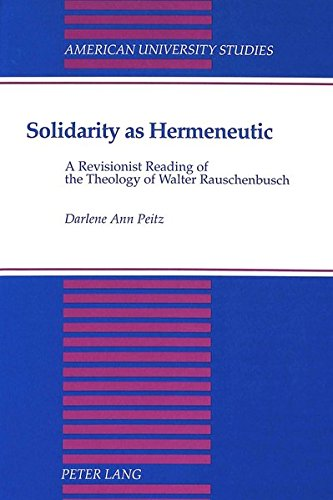 Solidarity as Hermeneutic: A Revisionist Reading of the Theology of Walter Rauschenbusch (American University Studies)
