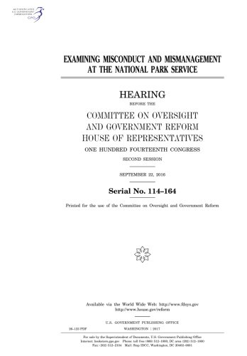 Examining misconduct and mismanagement at the National Park Service : hearing before the Committee on Oversight and Government Reform, House of Congress, second session, September 22, 2016. pdf epub