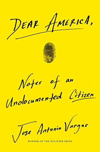 Dear America: Notes of an Undocumented Citizen