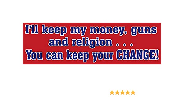 Amazon com ill keep my money guns and religionyou can keep the change bumper sticker automotive