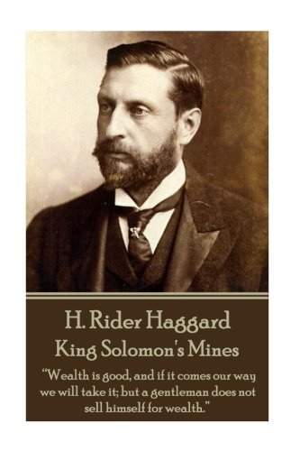 "H. Rider Haggard - King Solomon's Mines: ""Wealth is good, and if it comes our way we will take it; but a gentleman does not sell himself for wealth."""