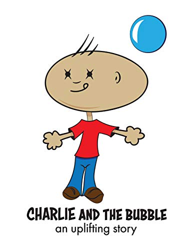 Charlie Bubbles - Charlie And The Bubble: An Uplifting Story