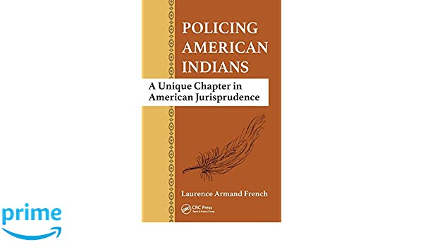 Policing American Indians : a unique chapter in American jurisprudence
