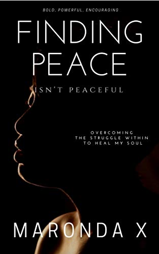 Search : Finding Peace Isn't Peaceful: Overcoming the Struggle Within to Heal My Soul