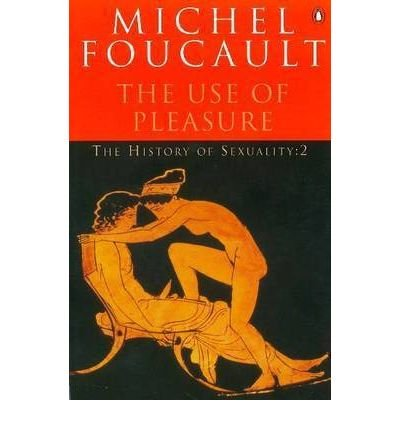 The Use of Pleasure (The History of Sexuality: Volume 2)