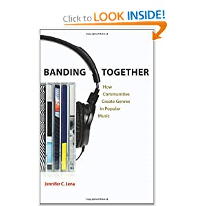 Banding Together: How Communities Create Genres in Popular Music Jennifer C. Lena