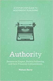 Authority: Become an Expert, Build a Following, and Gain Financial Independence