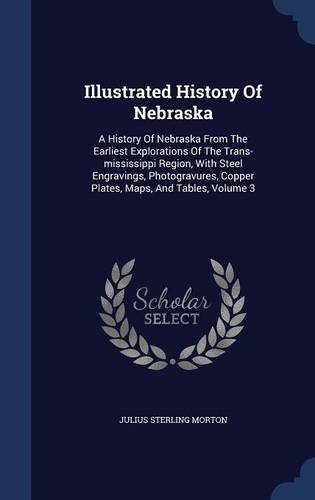 Copper Plate Map (Illustrated History Of Nebraska: A History Of Nebraska From The Earliest Explorations Of The Trans-mississippi Region, With Steel Engravings, Photogravures, Copper Plates, Maps, And Tables, Volume 3)