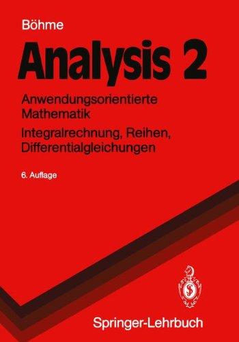 Analysis 2: Anwendungsorientierte Mathematik Integralrechnung, Reihen, Differentialgleichungen (Springer-Lehrbuch)