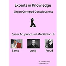Experts in Knowledge / Organ Centered Consciousness: Saam Acupuncture / Meditation & Sarno Jung Freud (English Edition)