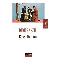 Créer-Détruire : Le travail psychique créateur (French Edition)