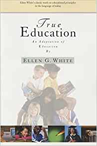 True Education: Adaptation of Education by Ellen G. White