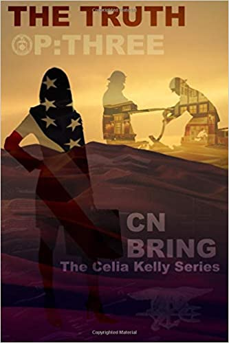 The Truth: Op Three (The Celia Kelly Series) (Volume 3): CN Bring