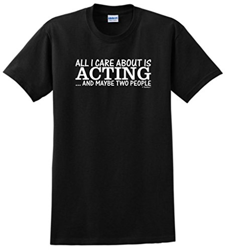 All I Care About is Acting and Maybe Two People T-Shirt