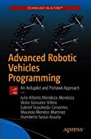 Advanced Robotic Vehicles Programming: An Ardupilot and Pixhawk Approach Front Cover