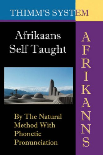 - Afrikaans Self-taught: By the Natural Method with Phonetic Pronunciation (Thimm's System): New Edition (English and Afrikaans Edition)
