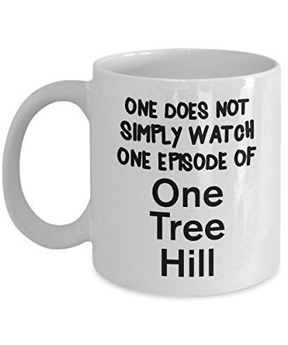Funny One Tree Hill Quote 11oz Coffee Mug - Watch One Episode Of One Tree Hill - Unique Inspirational Sarcasm Gift For Men and Women