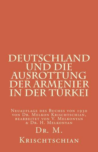 Deutschland und die Ausrottung der Armenier in der Türkei: Neuauflage des Buches von 1930 von Dr. Melkon Krischtschian