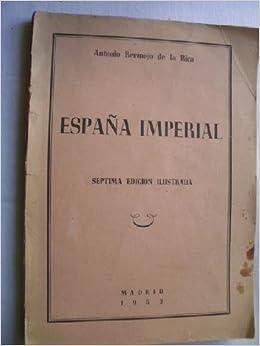 ESPAÑA IMPERIAL: Amazon.es: BERMEJO DE LA RICA, Antonio: Libros