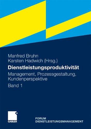Dienstleistungsproduktivitt: Band 1: Management, Prozessgestaltung, Kundenperspektive. Forum Dienstleistungsmanagement (German Edition)
