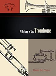 A History of the Trombone (The American Wind Band) by David M. Guion (2010-06-21)