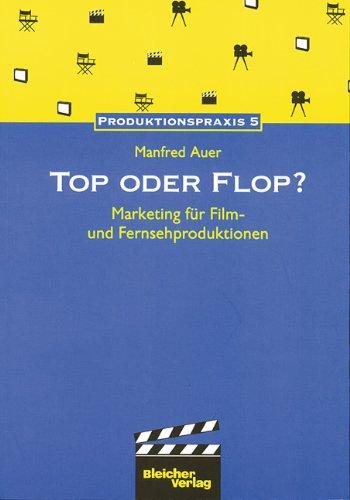 Top oder Flop?: Marketing für Film- und Fernseh-Produktionen (Produktionspraxis)