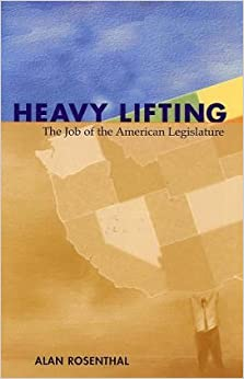 Book Heavy Lifting: the Job Of the American Legislature [2004] Alan Rosenthal