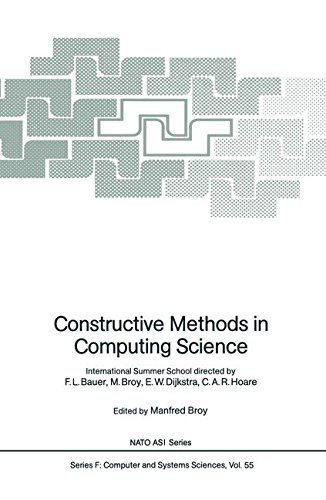 Constructive Methods in Computing Science: International Summer School directed by F.L. Bauer, M. Broy, E.W. Dijkstra, C.A.R. Hoare (Nato ASI Subseries F:)