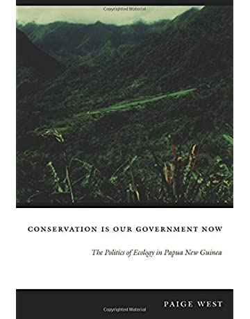 Conservation Is Our Government Now: The Politics of Ecology in Papua New Guinea (New