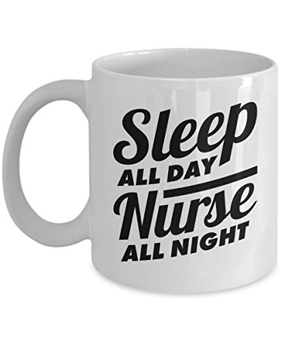 Nurse Coffee Mug | Nurse All Night | Gift For Nurse Practitioner NICU Appreciation Graduation Christmas Birthday Thank You White Ceramic 11 oz