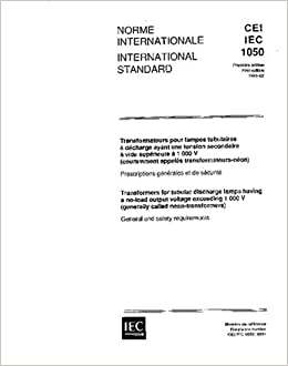 Book IEC 61050 Ed. 1.0 b:1991, Transformers for tubular discharge lamps having a no-load output voltage exceeding 1000 V (generally called neon-transformers). General and safety requirements
