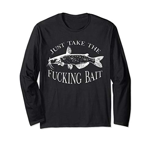 Just Take Fucking Bait Catfish Art Fishermen Fishing Gear Long Sleeve T-Shirt