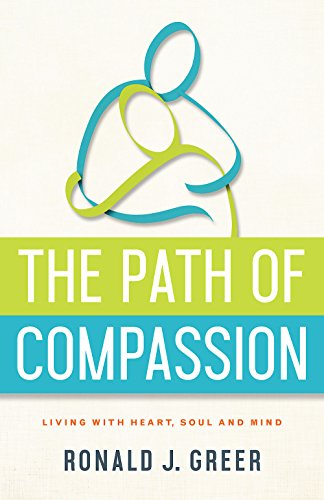 The Path of Compassion: Living with Heart, Soul, and Mind by [Greer, Ronald J.]