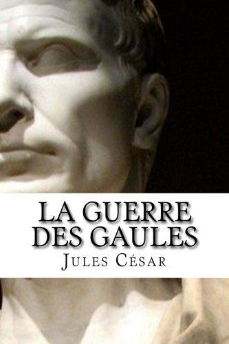 La Guerre des Gaules (French Edition) by Jules César