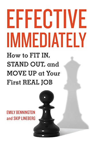 Effective Immediately: How to Fit In, Stand Out, and Move Up at Your First Real - Good Gifts Graduates College For