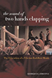 The Sound of Two Hands Clapping: The Education of a Tibetan Buddhist Monk