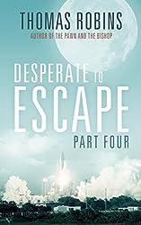 Desperate to Escape, Part IV (Desperate to Escape Series Book 4)
