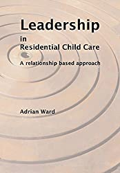 Leadership in Residential Child Care: A Relationship-Based Approach