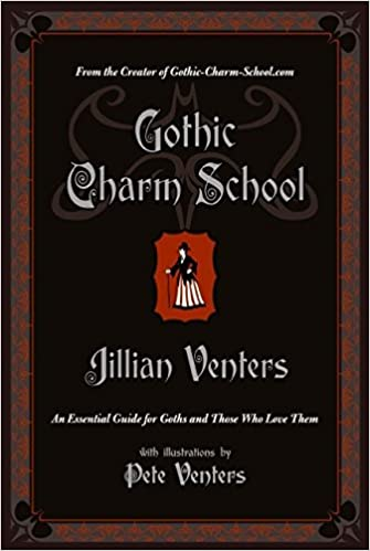 Gothic Charm School An Essential Guide For Goths And Those Who Love Them Jillian Venters 9780061669163 Amazon Books