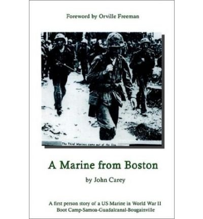 A Marine from Boston : A First Person Story of a US Marine in World War II - Boot Camp-Samoa-Guadalcanal-Bougainville(Hardback) - 2002 Edition pdf epub