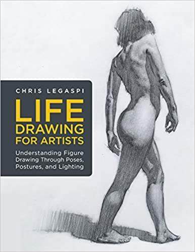 Life Drawing for Artists: Understanding Figure Drawing Through Poses, Postures, and Lighting (For Artists)