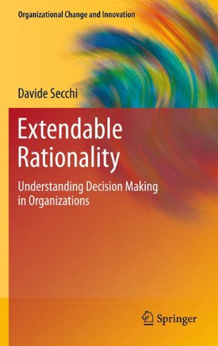 Extendable Rationality: Understanding Decision Making in Organizations (Organizational Change and Innovation)